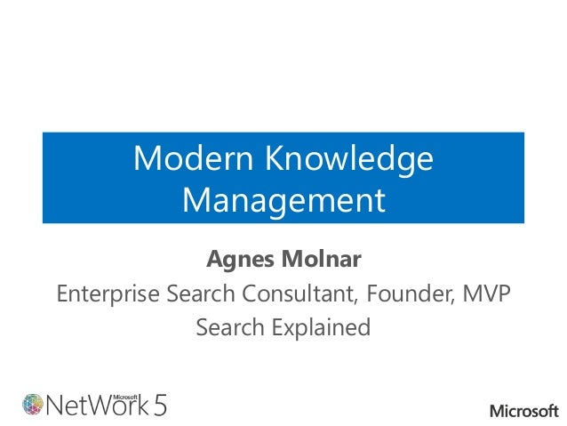 Modern Knowledge Management Agnes Molnar Enterprise Search Consultant, Founder, MVP Search Explained