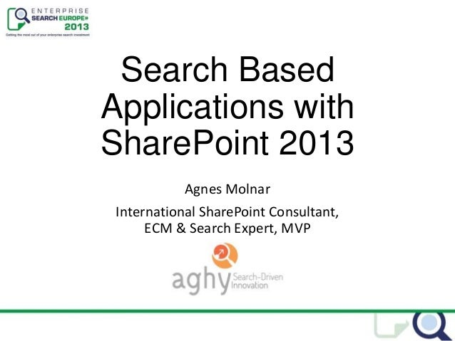 Search BasedApplications withSharePoint 2013Agnes MolnarInternational SharePoint Consultant,ECM & Search Expert, MVP