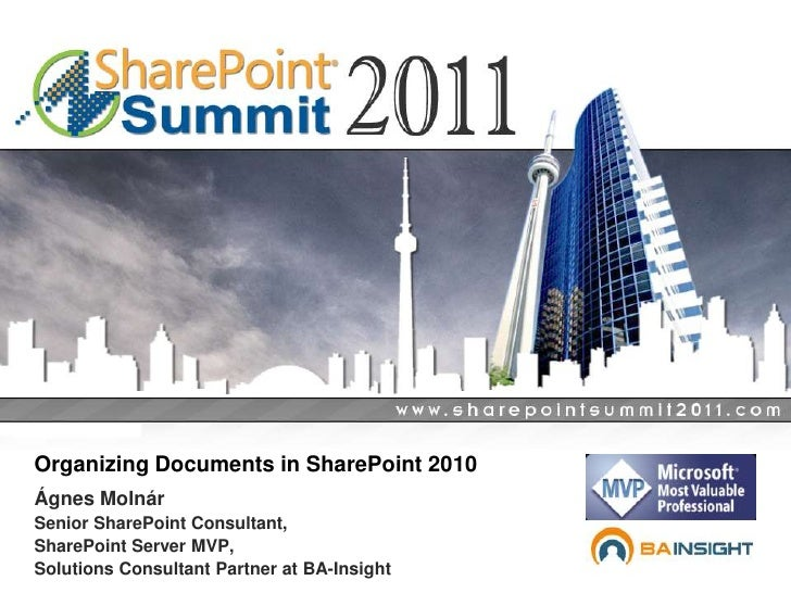 Organizing Documents in SharePoint 2010<br />Ágnes Molnár<br />Senior SharePoint Consultant,<br />SharePoint Server MVP,<b...