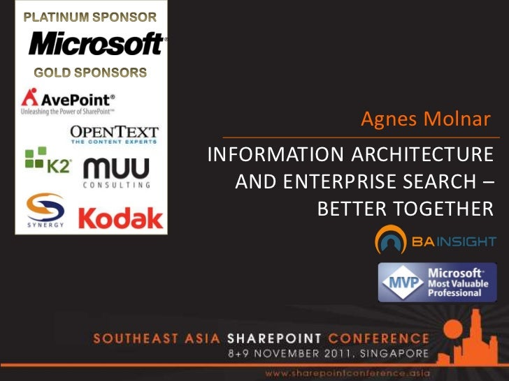 Agnes MolnarINFORMATION ARCHITECTURE   AND ENTERPRISE SEARCH –          BETTER TOGETHER