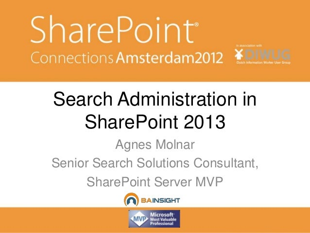 Search Administration in   SharePoint 2013          Agnes MolnarSenior Search Solutions Consultant,     SharePoint Server ...