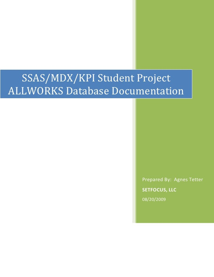 Prepared By:  Agnes TetterSETFOCUS, LLC08/20/2009SSAS/MDX/KPI Student ProjectALLWORKS Database Documentation<br />Part I: ...