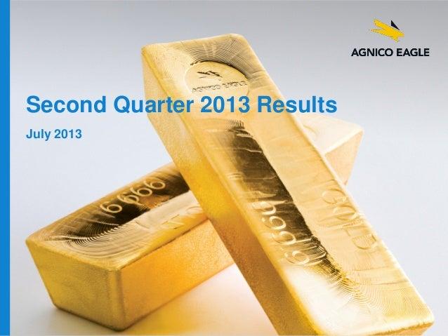 agnicoeagle.com Second Quarter 2013 Results July 2013
