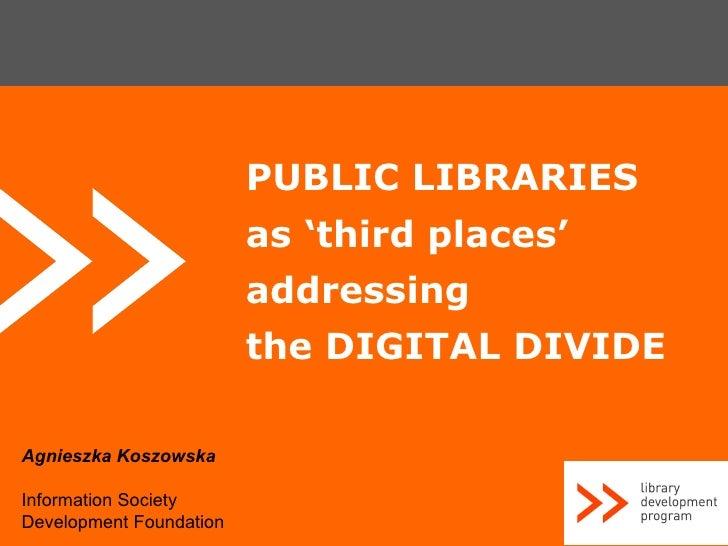 <ul><ul><li>PUBLIC LIBRARIES </li></ul></ul><ul><ul><li>as 'third places' </li></ul></ul><ul><ul><li>addressing </li></ul>...