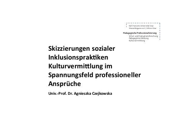 Skizzierungen sozialer Inklusionsprak1ken Kulturvermi6lung im Spannungsfeld professioneller Ansprüche Karl...