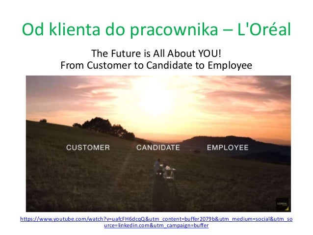 Od klienta do pracownika – L'Oréal The Future is All About YOU! From Customer to Candidate to Employee https://www.youtube...