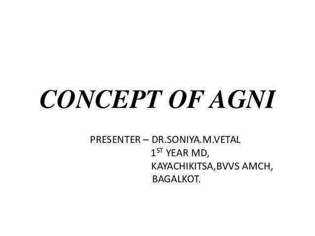 CONCEPT OF AGNI PRESENTER – DR.SONIYA.M.VETAL 1ST YEAR MD, KAYACHIKITSA,BVVS AMCH, BAGALKOT.