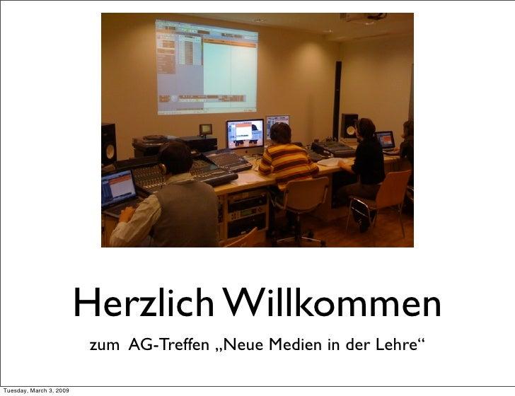"""Herzlich Willkommen                          zum AG-Treffen """"Neue Medien in der Lehre""""  Tuesday, March 3, 2009"""