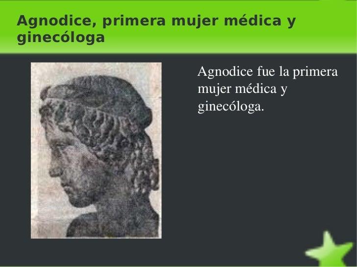 Agnodice, primera mujer médica y ginecóloga <ul>Agnodice fue la primera mujer médica y ginecóloga. </ul>