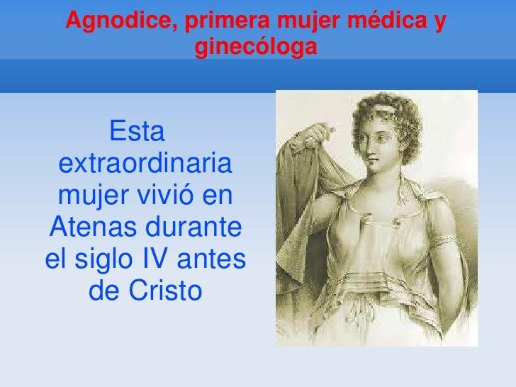 Agnodice, primera mujer médica y            ginecóloga      Esta extraordinaria mujer vivió enAtenas duranteel siglo IV an...