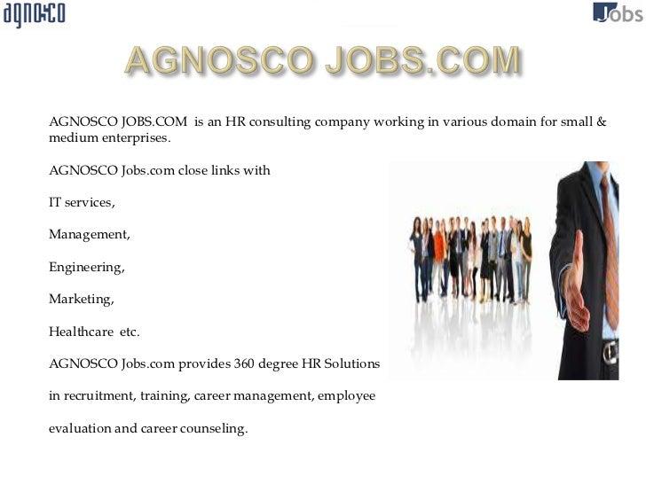 AGNOSCO JOBS.COM is an HR consulting company working in various domain for small &medium enterprises.AGNOSCO Jobs.com clos...