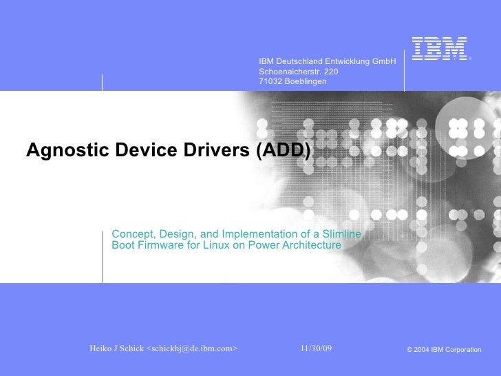 Agnostic Device Drivers  ( ADD ) Concept, Design, and Implementation of a Slimline  Boot Firmware for Linux on Power Archi...