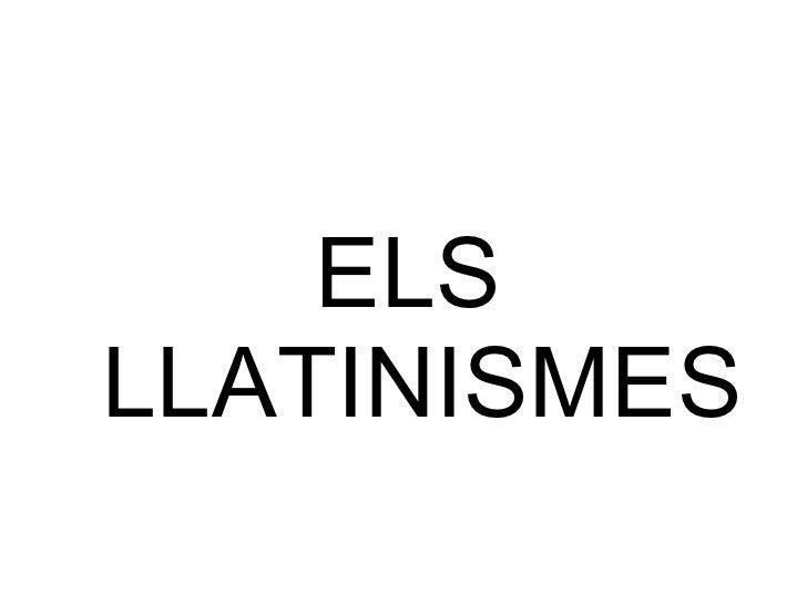 ELS  LLATINISMES