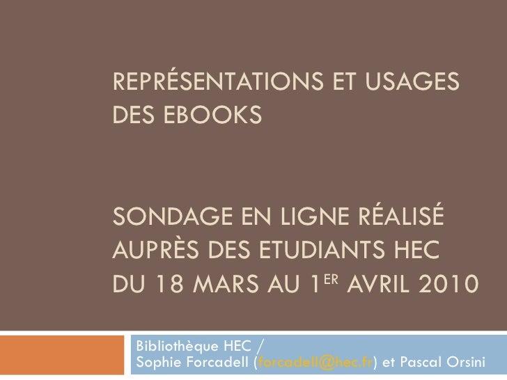 REPRÉSENTATIONS ET USAGES DES EBOOKS  SONDAGE EN LIGNE RÉALISÉ AUPRÈS DES ETUDIANTS HEC DU 18 MARS AU 1 ER  AVRIL 2010  Bi...