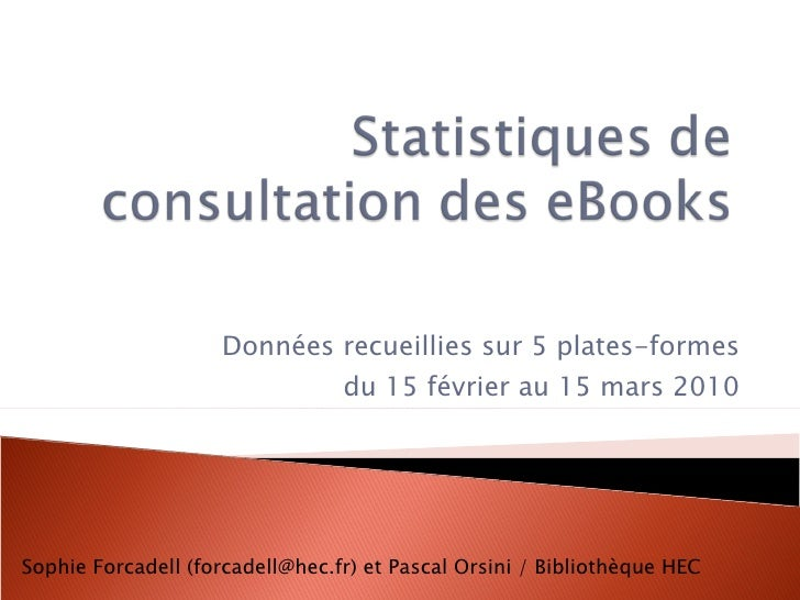 Données recueillies sur 5 plates-formes du 15 février au 15 mars 2010 Sophie Forcadell (forcadell@hec.fr) et Pascal Orsini...