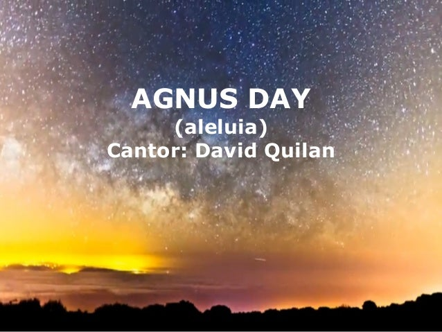 AGNUS DAY     (aleluia)Cantor: David Quilan