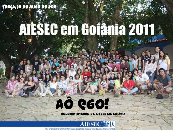 Terça, 10 de maio de 2011 <br />AÔ @GO!<br />Boletim interno da AIESEC em Goiânia<br />