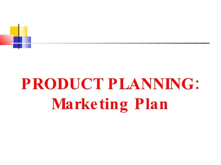 PRODUCT PLANNING: Marketing Plan
