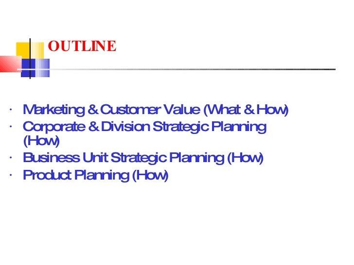 <ul><li>Marketing & Customer Value (What & How) </li></ul><ul><li>Corporate & Division Strategic Planning (How) </li></ul>...