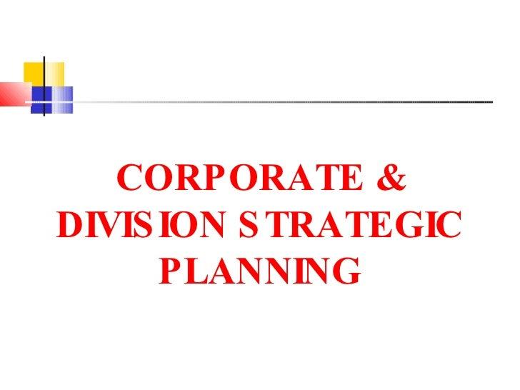 CORPORATE & DIVISION STRATEGIC PLANNING