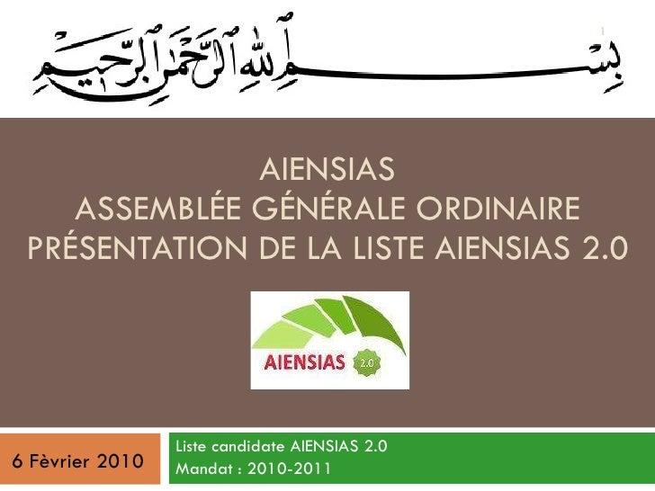 AIENSIAS ASSEMBLÉE GÉNÉRALE ORDINAIRE PRÉSENTATION DE LA LISTE AIENSIAS 2.0 Liste candidate AIENSIAS 2.0 Mandat : 2010-201...