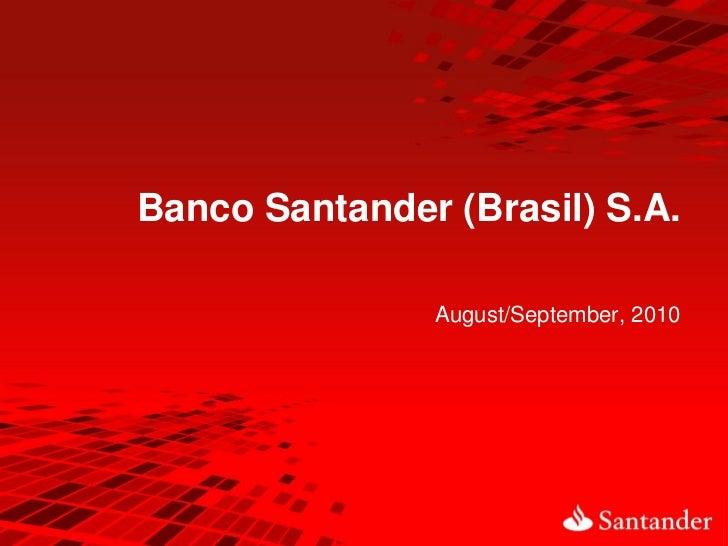 Banco Santander (Brasil) S.A.               August/September, 2010