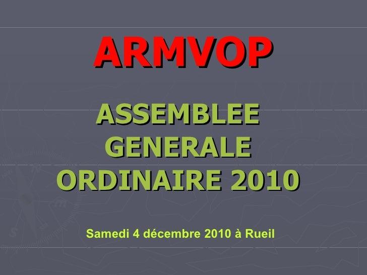 ARMVOP ASSEMBLEE GENERALE ORDINAIRE 2010 Samedi 4 décembre 2010 à Rueil