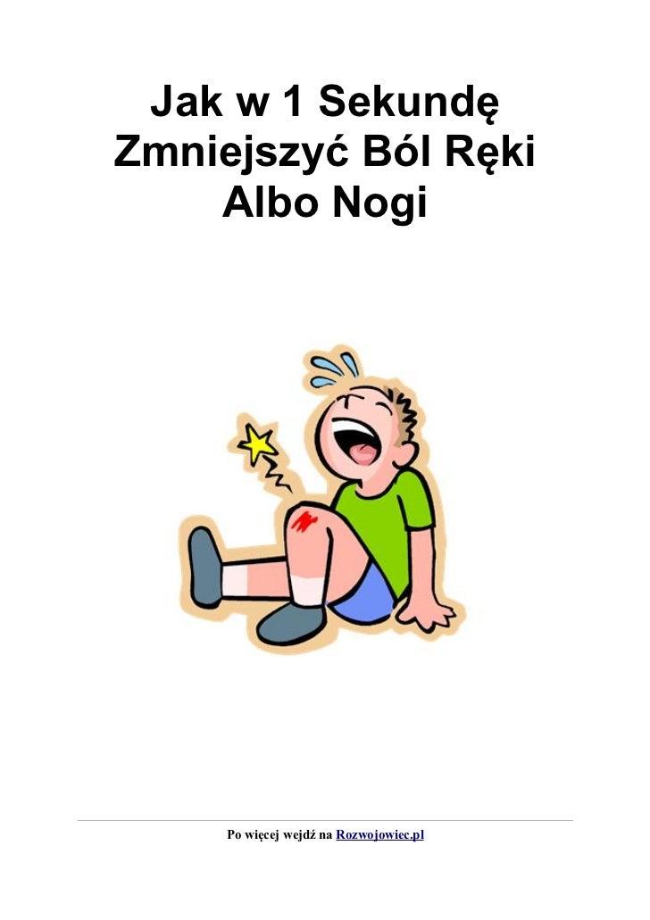Jak w 1 SekundęZmniejszyć Ból Ręki    Albo Nogi     Po więcej wejdź na Rozwojowiec.pl