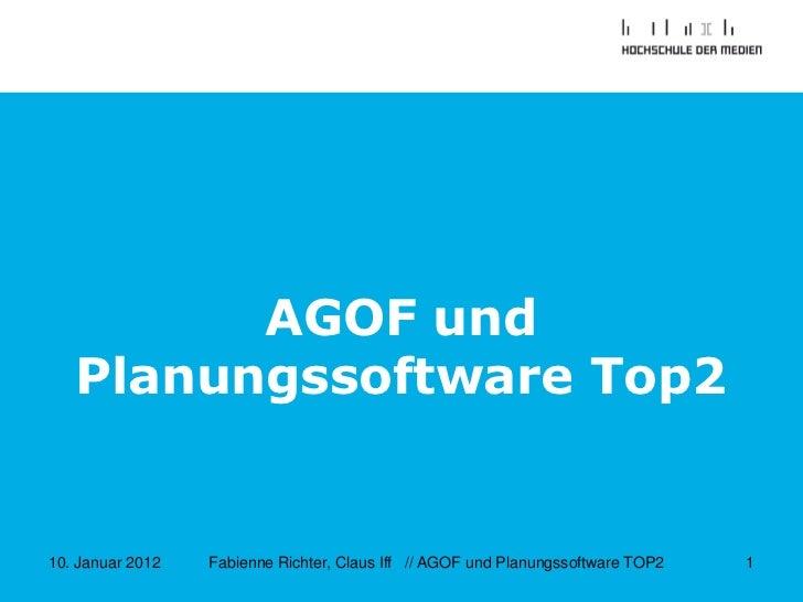 AGOF und   Planungssoftware Top210. Januar 2012   Fabienne Richter, Claus Iff // AGOF und Planungssoftware TOP2   1