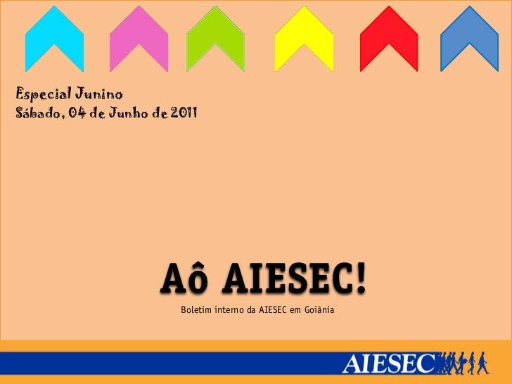 Especial JuninoSábado, 04 de Junho de 2011                     Aô AIESEC!                        Boletim interno da AIESEC...