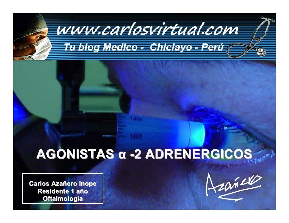 AGONISTAS α -2 ADRENERGICOS  Carlos Azañero Inope   Residente 1 año     Oftalmología       Dr. Carlos Augusto Azañero Inop...