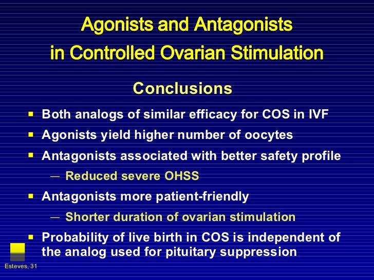 Conclusions  <ul><li>Both analogs of similar efficacy for COS in IVF  </li></ul><ul><li>Agonists yield higher number of oo...