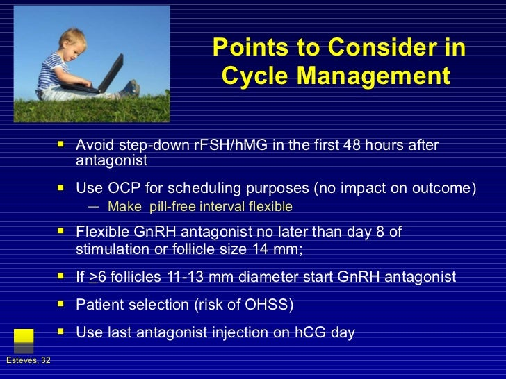 Points to Consider in Cycle Management <ul><li>Avoid step-down rFSH/hMG in the first 48 hours after antagonist  </li></ul>...