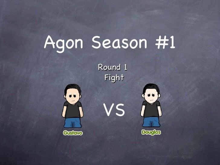 Agon Season #1 Round 1  Fight VS