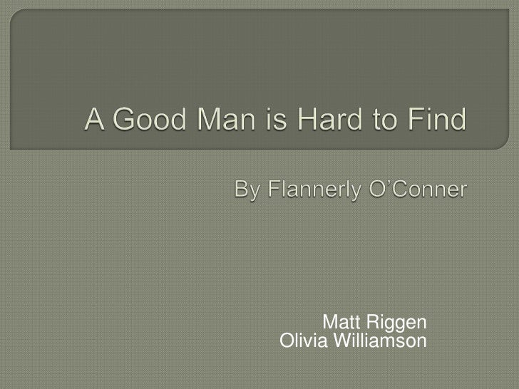a good man is hard to find a good man is hard to findby flannerly o conner <br >matt
