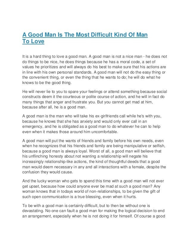 A good man is the most difficult kind of man to