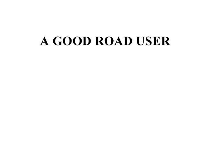 A GOOD ROAD USER