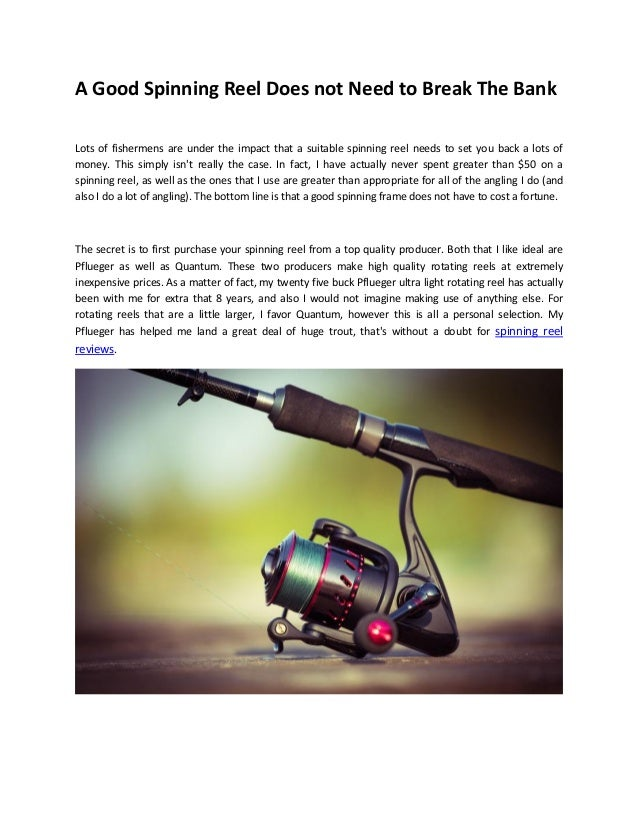 A Good Spinning Reel Does not Need to Break The Bank Lots of fishermens are under the impact that a suitable spinning reel...
