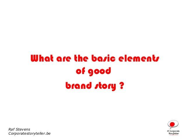 What are the basic elements                     of good                  brand story ?Raf StevensCorporatestoryteller.be