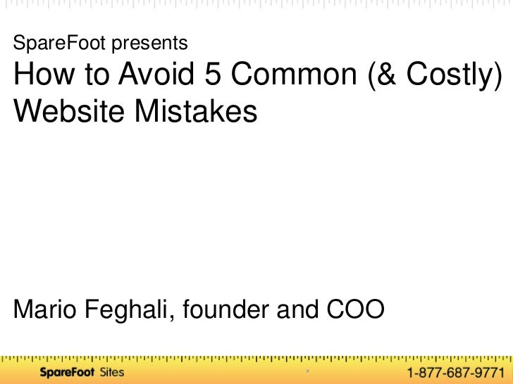 SpareFoot presentsHow to Avoid 5 Common (& Costly)Website MistakesMario Feghali, founder and COO       Confidential