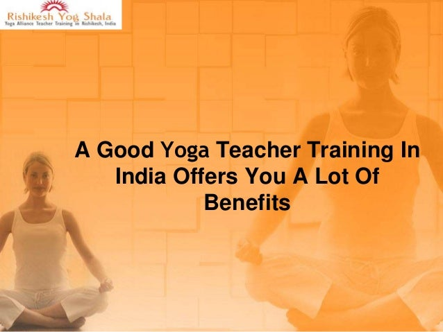 A Good Yoga Teacher Training In India Offers You A Lot Of Benefits