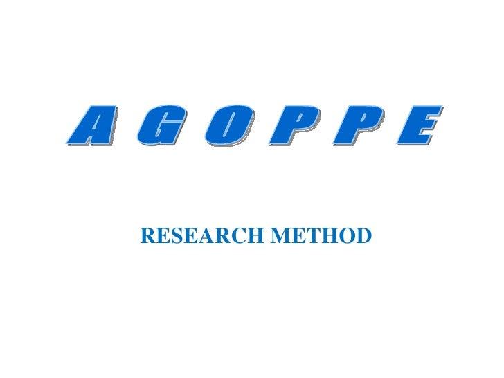 RESEARCH METHOD A G O P P E