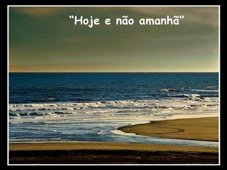 """""""Hoje e não amanhã"""""""