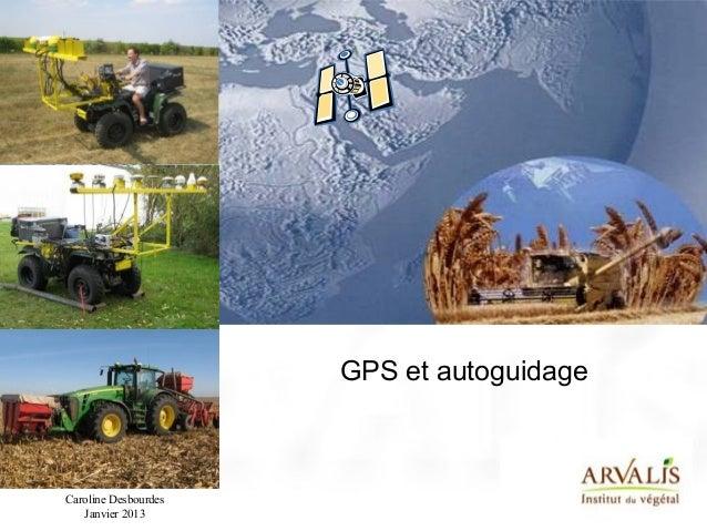 GPS et autoguidageCaroline Desbourdes   Janvier 2013