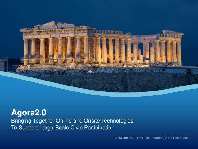 Bringing Together Online and Onsite Technologies To Support Large-Scale Civic Participation Agora2.0 M. Milano & G. Schiav...