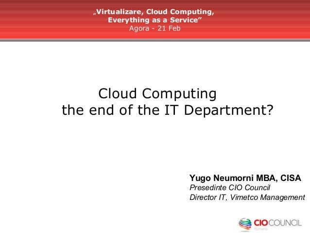 """Virtualizare, Cloud Computing,        Everything as a Service""              Agora - 21 Feb     Cloud Computingthe end of ..."
