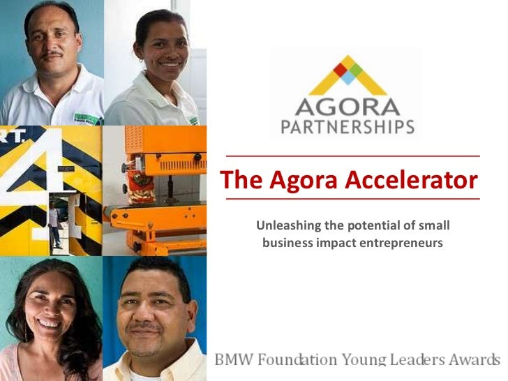 The Agora Accelerator<br />Unleashing the potential of small business impact entrepreneurs<br />