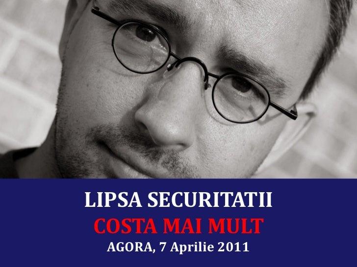LIPSA SECURITATII COSTA MAI MULT  AGORA, 7 Aprilie 2011