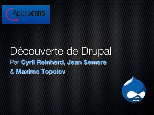 Découverte de DrupalPar Cyril Reinhard, Jean Semere & Maxime Topolov