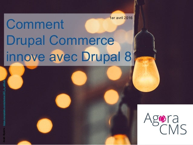 Comment Drupal Commerce innove avec Drupal 8 JoshByers-https://unsplash.com/photos/28T_h_aB3J0 1er avril 2016